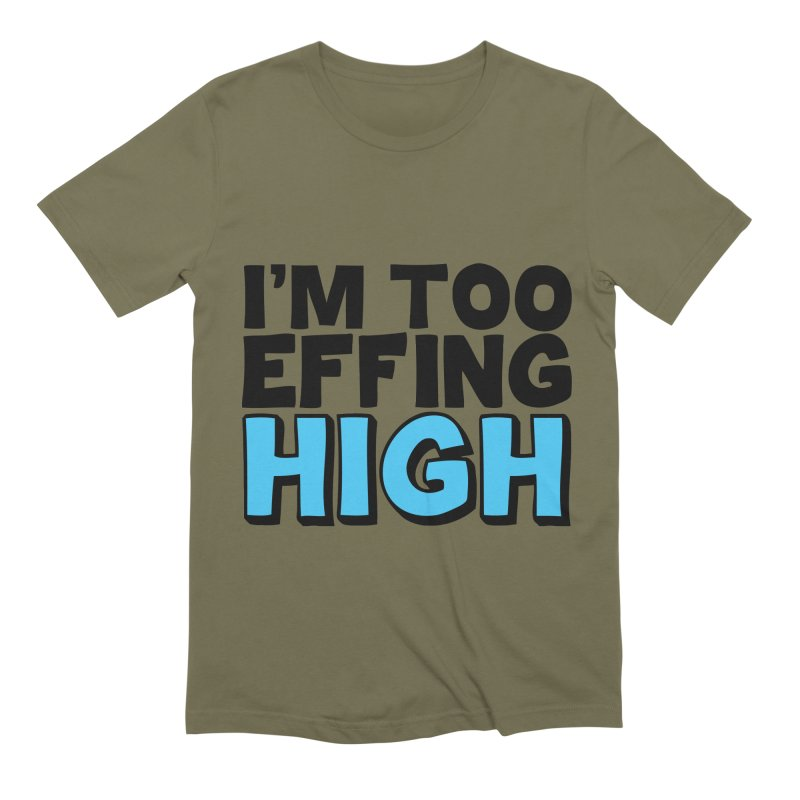 I'm Too Effing High Men's Extra Soft T-Shirt by Campfire Media