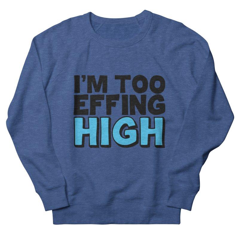 I'm Too Effing High Men's Sweatshirt by Campfire Media