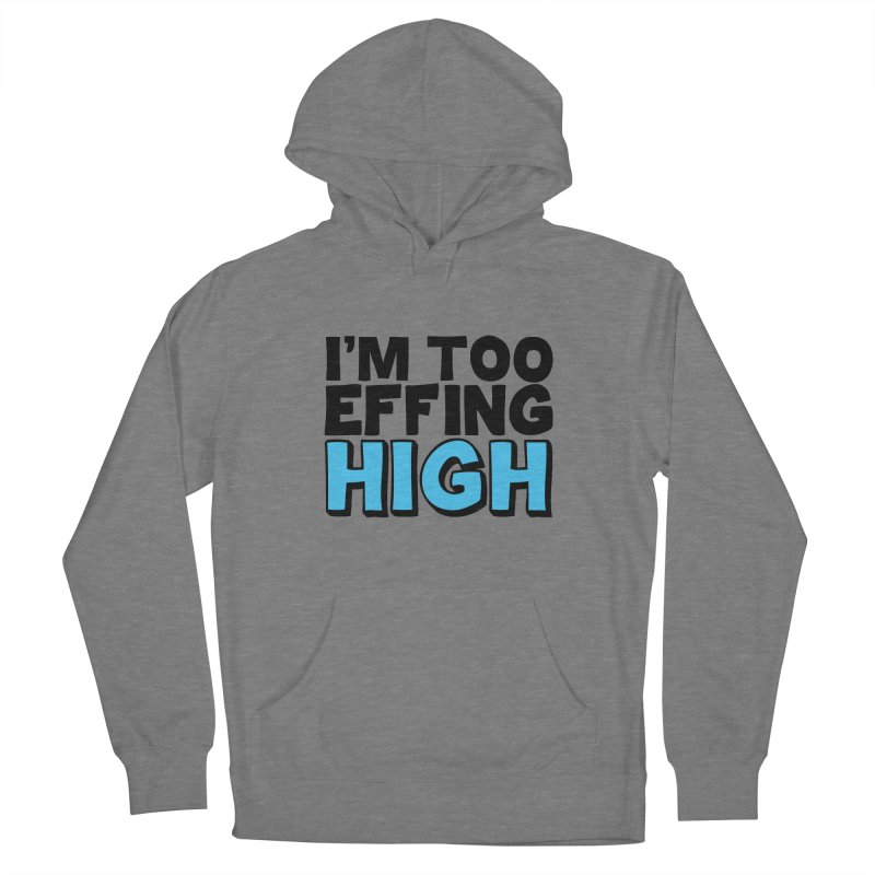 I'm Too Effing High Women's Pullover Hoody by Campfire Media