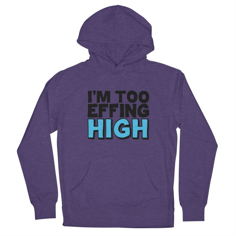 I'm Too Effing High Women's French Terry Pullover Hoody by Campfire Media