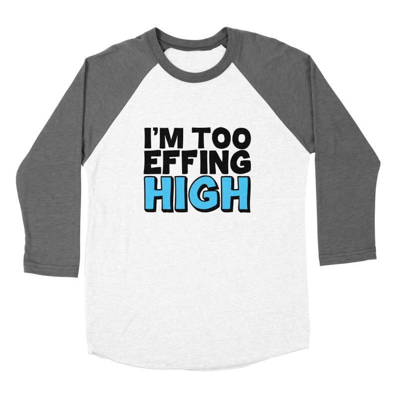 I'm Too Effing High Women's Longsleeve T-Shirt by Campfire Media