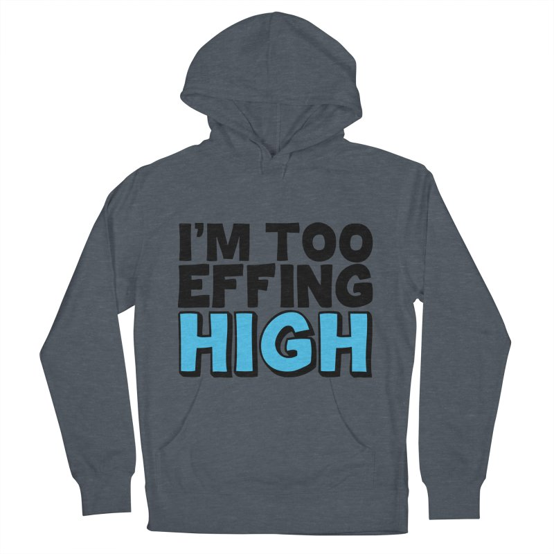 I'm Too Effing High Men's Pullover Hoody by Campfire Media