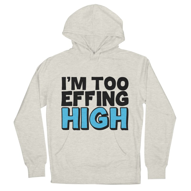 I'm Too Effing High Men's French Terry Pullover Hoody by Campfire Media