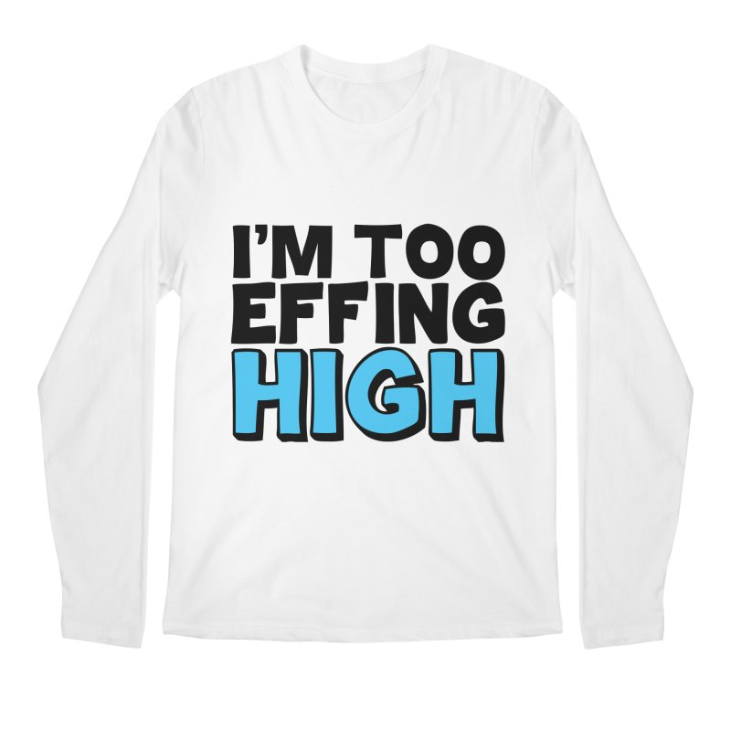 I'm Too Effing High Men's Regular Longsleeve T-Shirt by Campfire Media