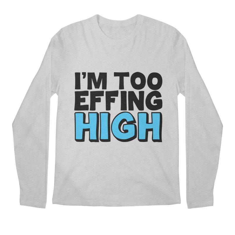 I'm Too Effing High Men's Regular Longsleeve T-Shirt by Campfire Media