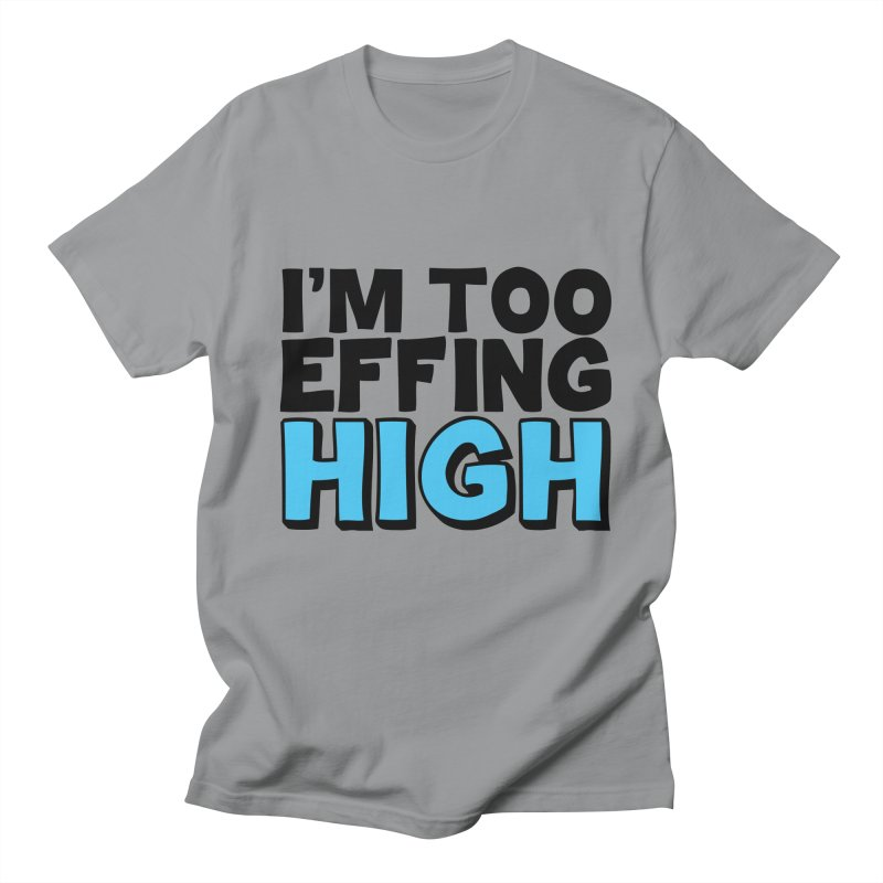 I'm Too Effing High Men's Regular T-Shirt by Campfire Media