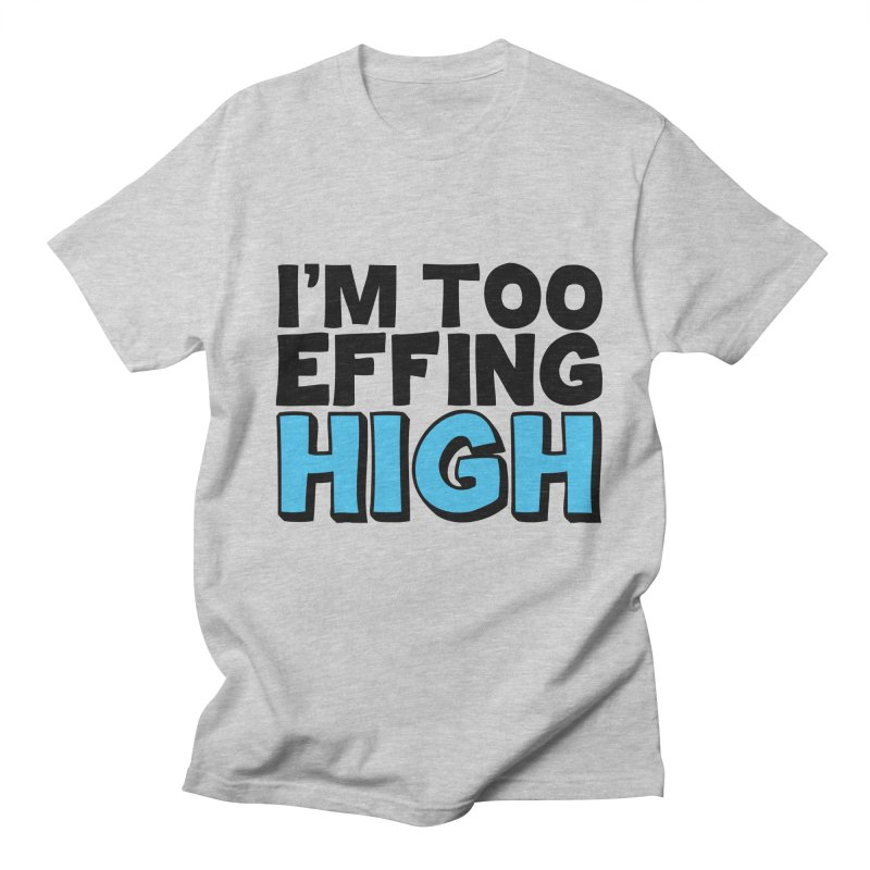 I'm Too Effing High Men's T-Shirt by Campfire Media