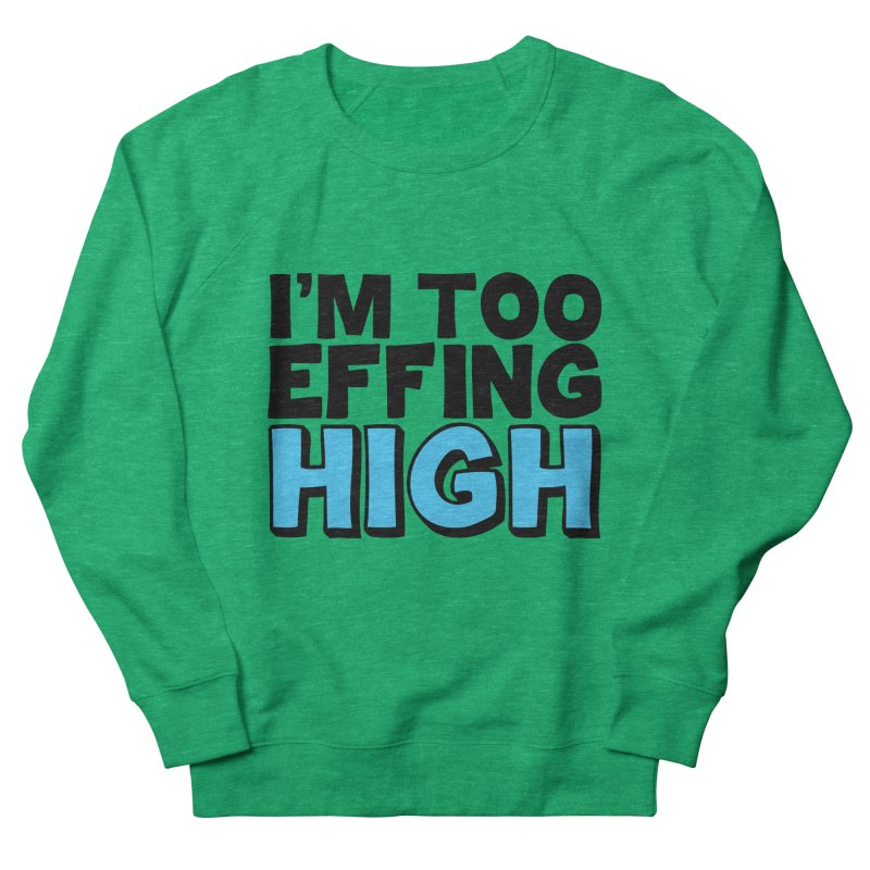 I'm Too Effing High Women's Sweatshirt by Campfire Media