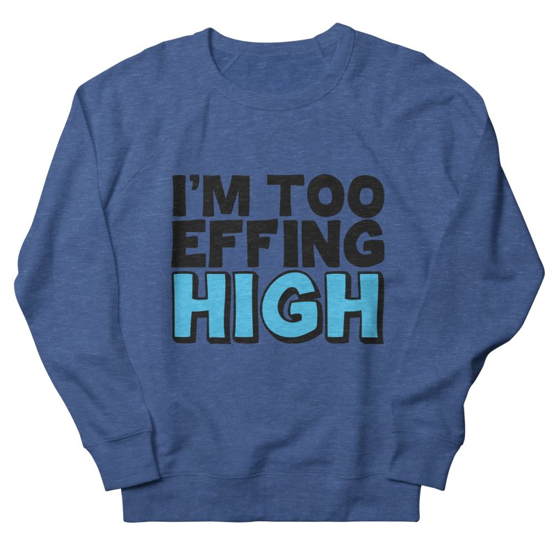 I'm Too Effing High Men's French Terry Sweatshirt by Campfire Media