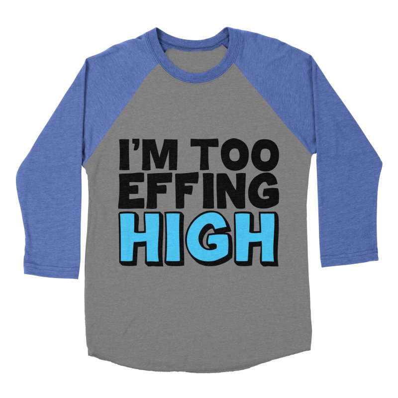 I'm Too Effing High Women's Baseball Triblend Longsleeve T-Shirt by Campfire Media