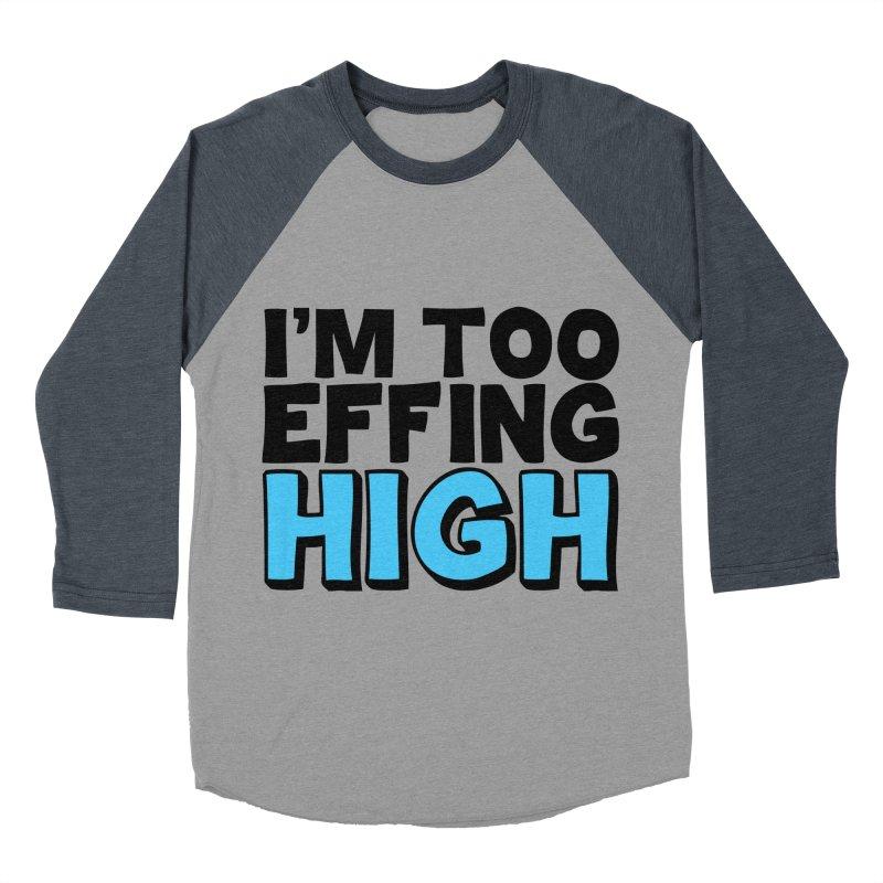 I'm Too Effing High Women's Baseball Triblend Longsleeve T-Shirt by Campfire Media