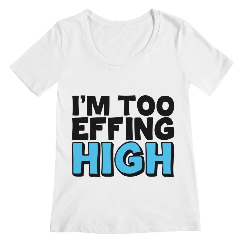 I'm Too Effing High Women's Regular Scoop Neck by Campfire Media