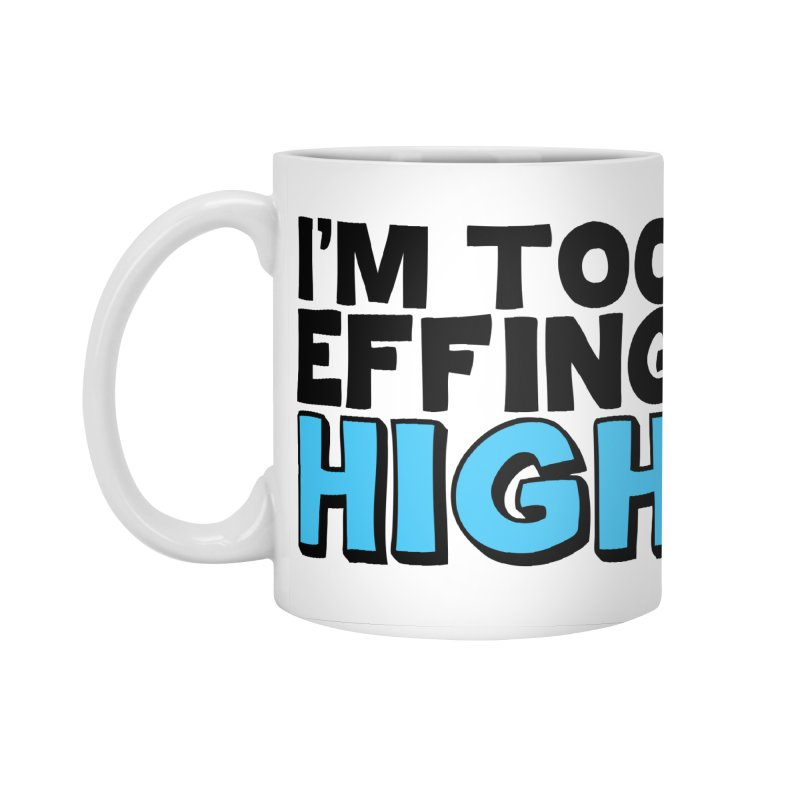 I'm Too Effing High Accessories Standard Mug by Campfire Media