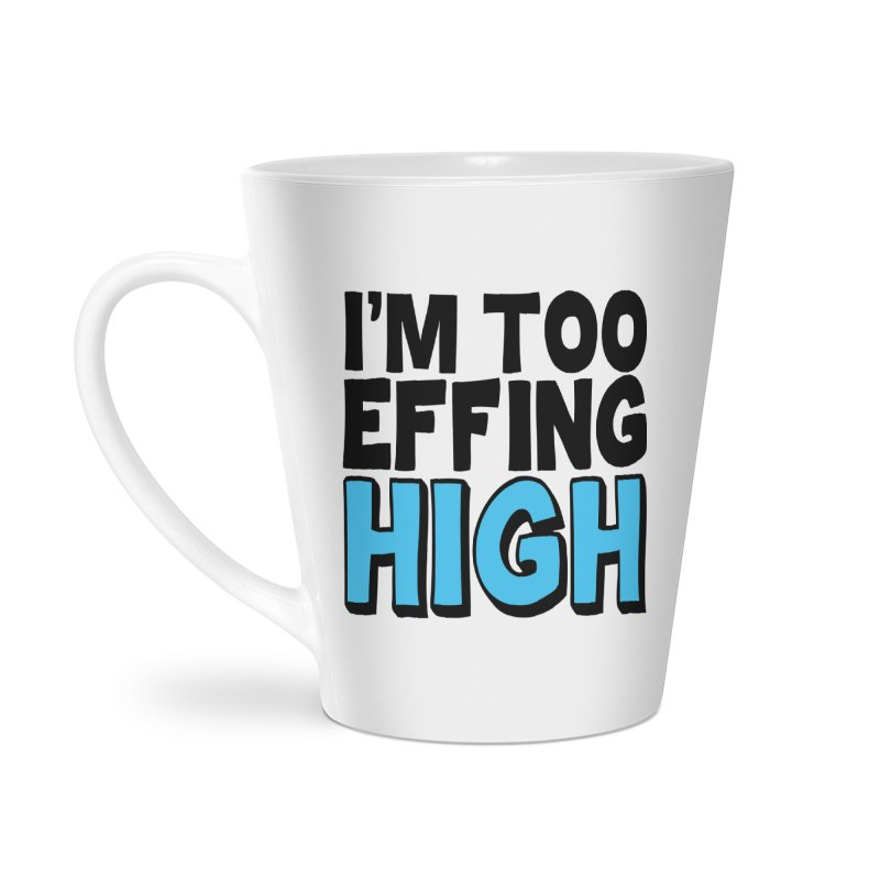 I'm Too Effing High Accessories Latte Mug by Campfire Media