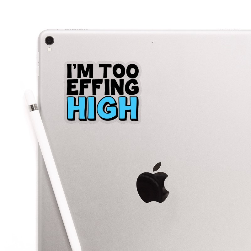 I'm Too Effing High Accessories Sticker by Campfire Media