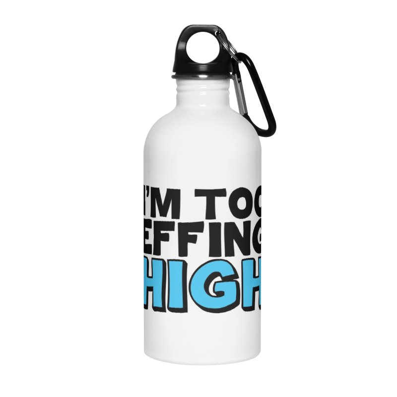 I'm Too Effing High Accessories Water Bottle by Campfire Media