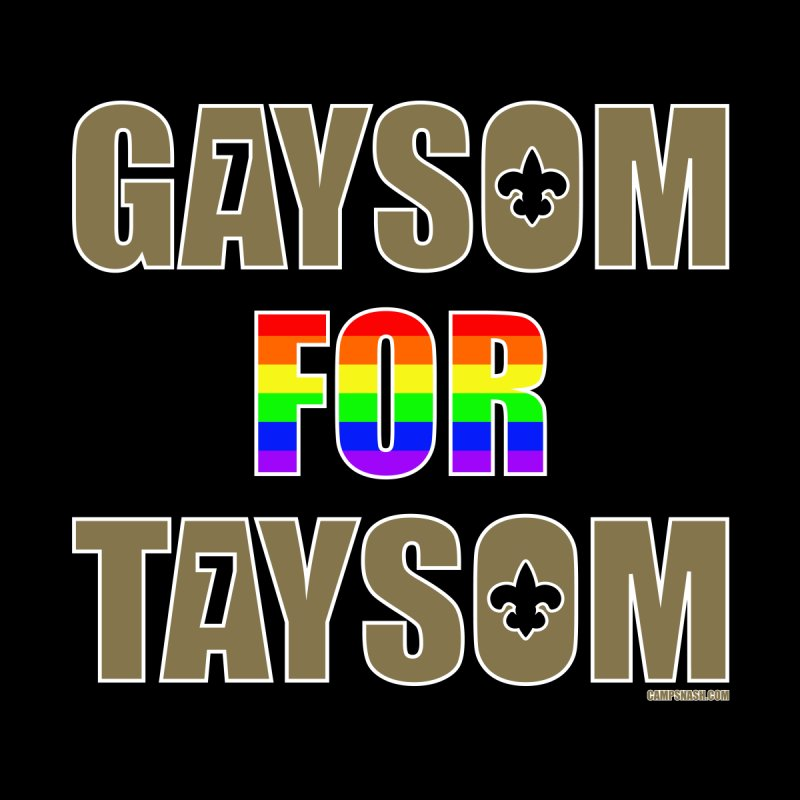 Gaysom For Taysom Women's Sweatshirt by campsnash of New Orleans