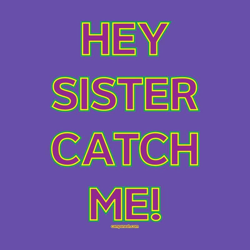 Hey Sister Catch Me! Kids Pullover Hoody by campsnash of New Orleans