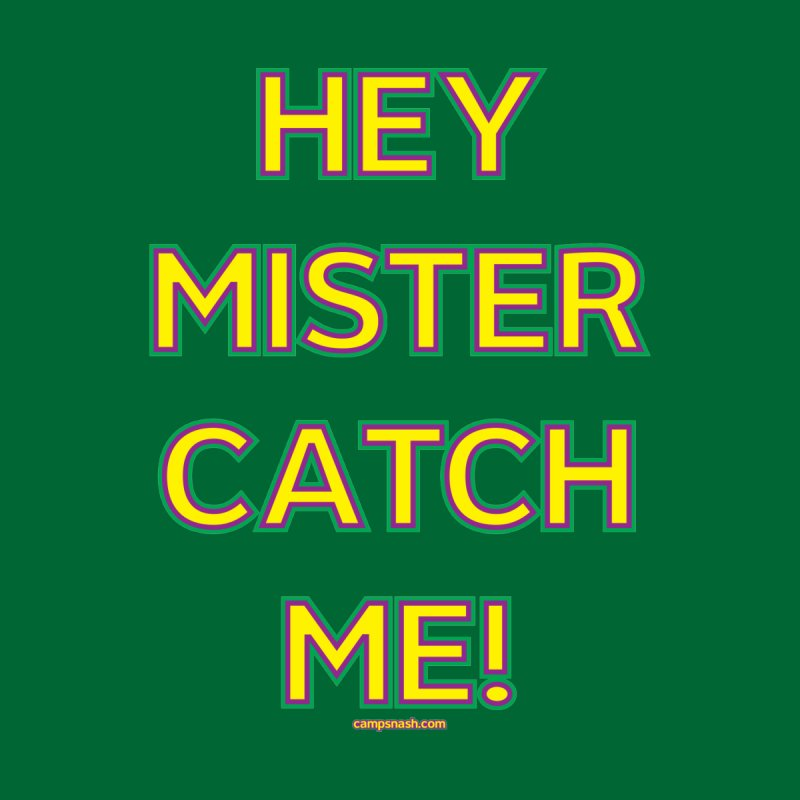 Hey Mister Catch Me! Men's T-Shirt by campsnash of New Orleans