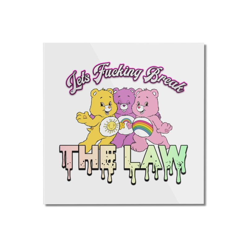 BREAK THE LAW Home Mounted Acrylic Print by lil merch
