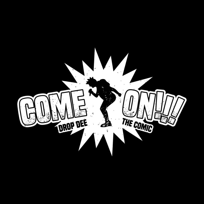 Drop Dee - Come On! by Can Do Comedy Official Merchandise Store