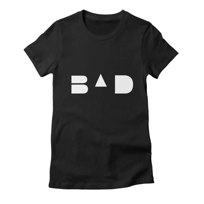 BAD Women's Fitted T-Shirt by 11th Planet LLC