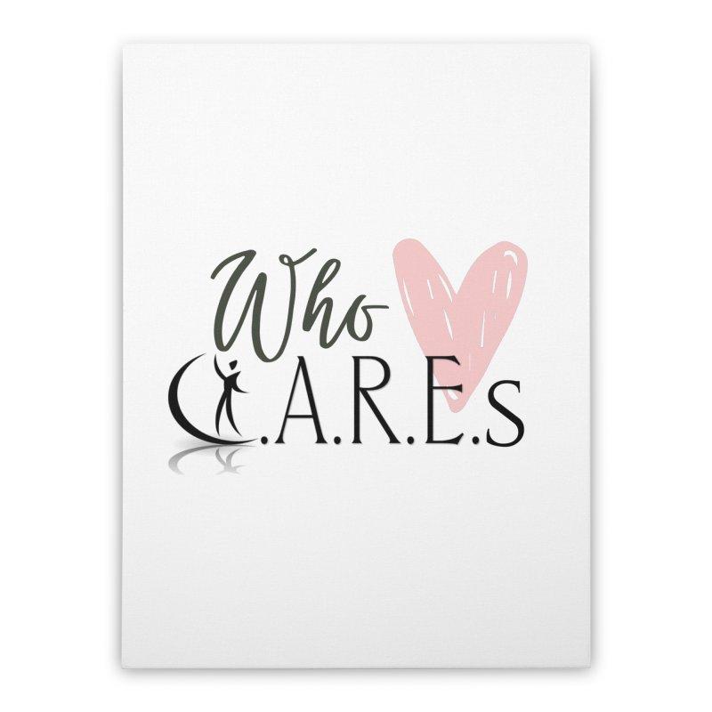 Who C.A.R.E.s Home Stretched Canvas by C.A.R.E. Gear! by C.A.R.E. Holistic Center