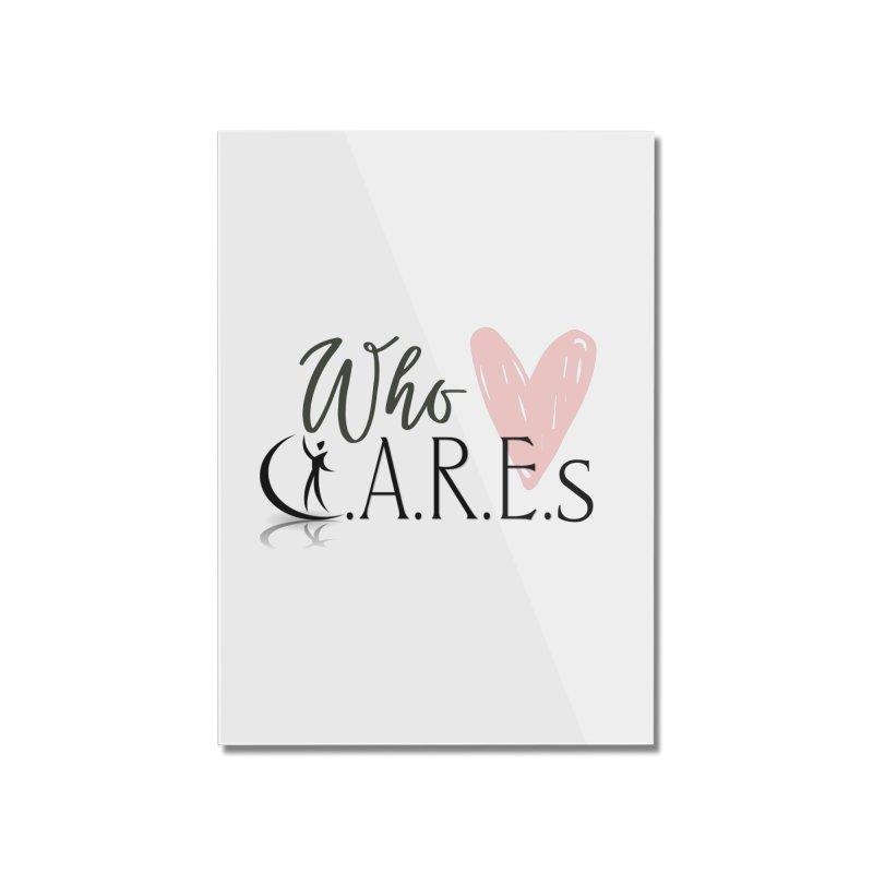 Who C.A.R.E.s Home Mounted Acrylic Print by C.A.R.E. Gear! by C.A.R.E. Holistic Center