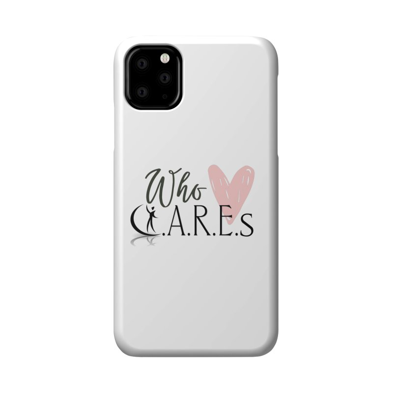 Who C.A.R.E.s Accessories Phone Case by C.A.R.E. Gear! by C.A.R.E. Holistic Center