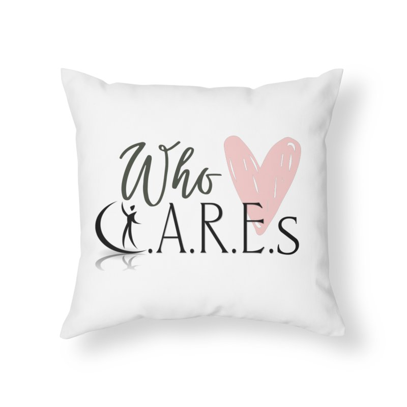 Who C.A.R.E.s Home Throw Pillow by C.A.R.E. Gear! by C.A.R.E. Holistic Center