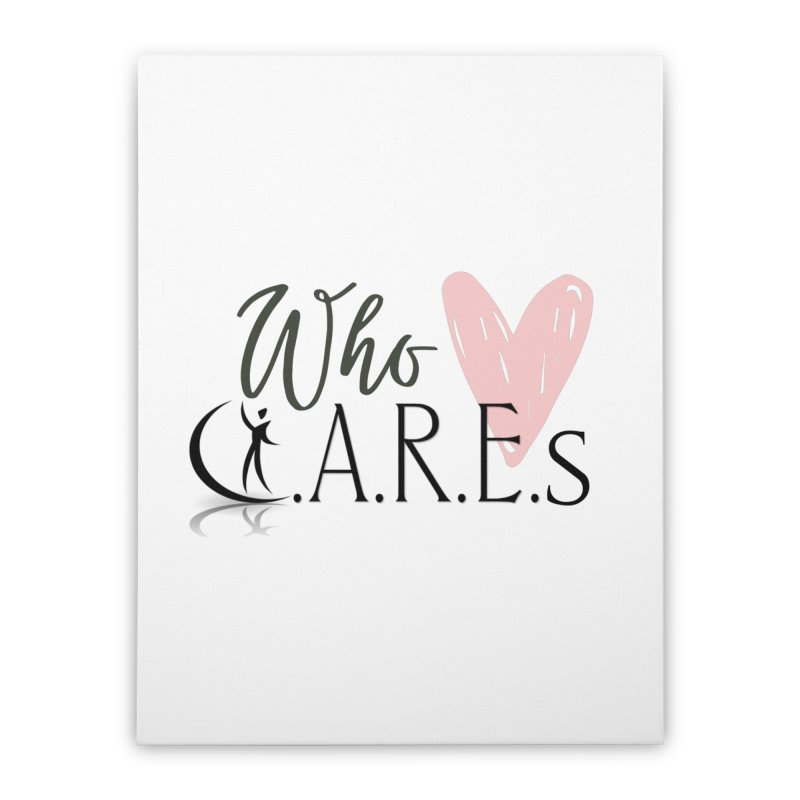 Who C.A.R.E.s Home Stretched Canvas by C.A.R.E. Gear! by C.A.R.E. Holistic Center