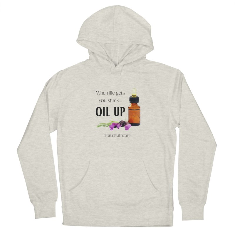 #OilUpWithCare Women's Pullover Hoody by C.A.R.E. Gear! by C.A.R.E. Holistic Center