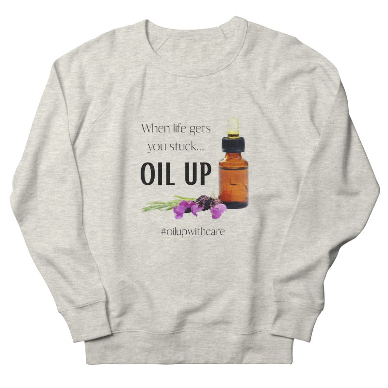 #OilUpWithCare Women's Sweatshirt by C.A.R.E. Gear! by C.A.R.E. Holistic Center