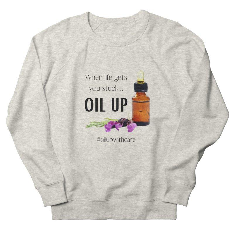 #OilUpWithCare Men's Sweatshirt by C.A.R.E. Gear! by C.A.R.E. Holistic Center