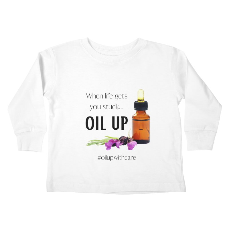 #OilUpWithCare Kids Toddler Longsleeve T-Shirt by C.A.R.E. Gear! by C.A.R.E. Holistic Center