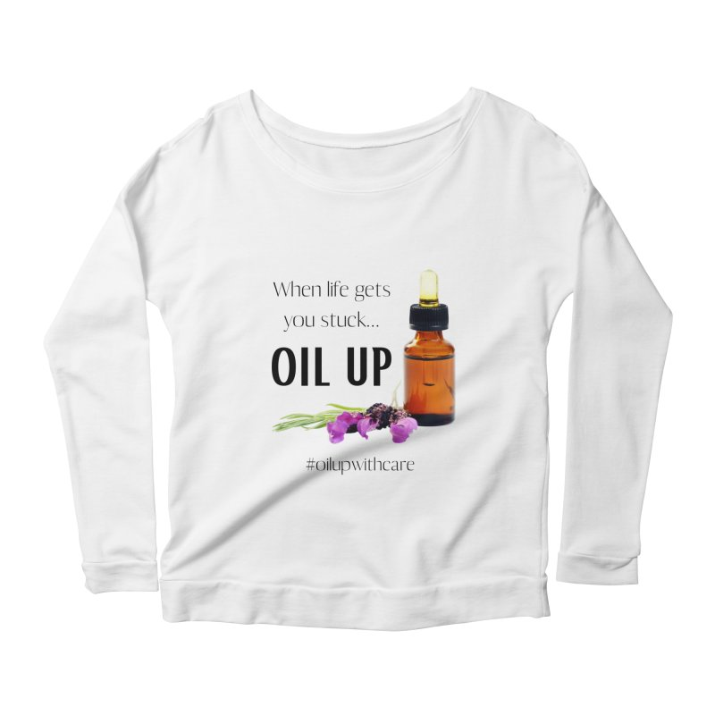 #OilUpWithCare Women's Longsleeve T-Shirt by C.A.R.E. Gear! by C.A.R.E. Holistic Center