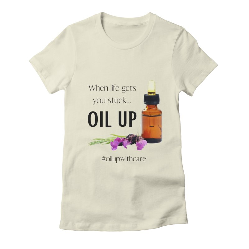 #OilUpWithCare Women's T-Shirt by C.A.R.E. Gear! by C.A.R.E. Holistic Center
