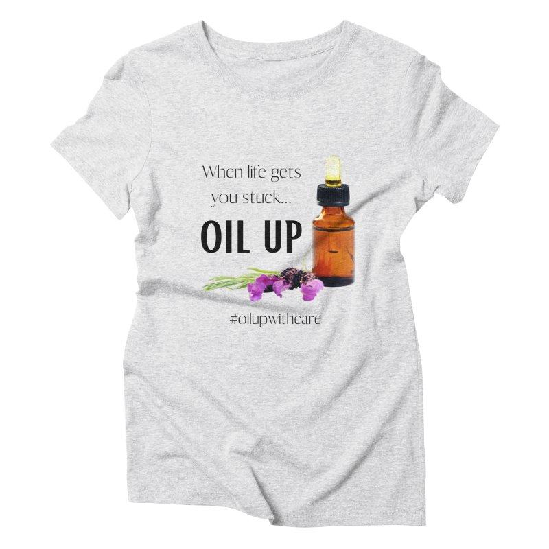 #OilUpWithCare Women's T-Shirt by C.A.R.E. Gear! by C.A.R.E. Holistic Center