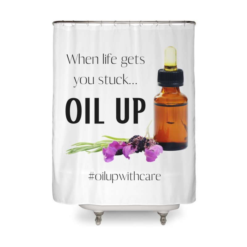 #OilUpWithCare Home Shower Curtain by C.A.R.E. Gear! by C.A.R.E. Holistic Center
