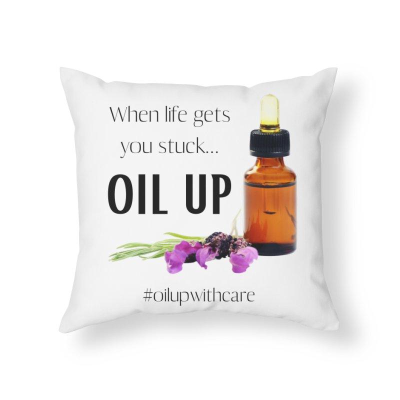 #OilUpWithCare Home Throw Pillow by C.A.R.E. Gear! by C.A.R.E. Holistic Center