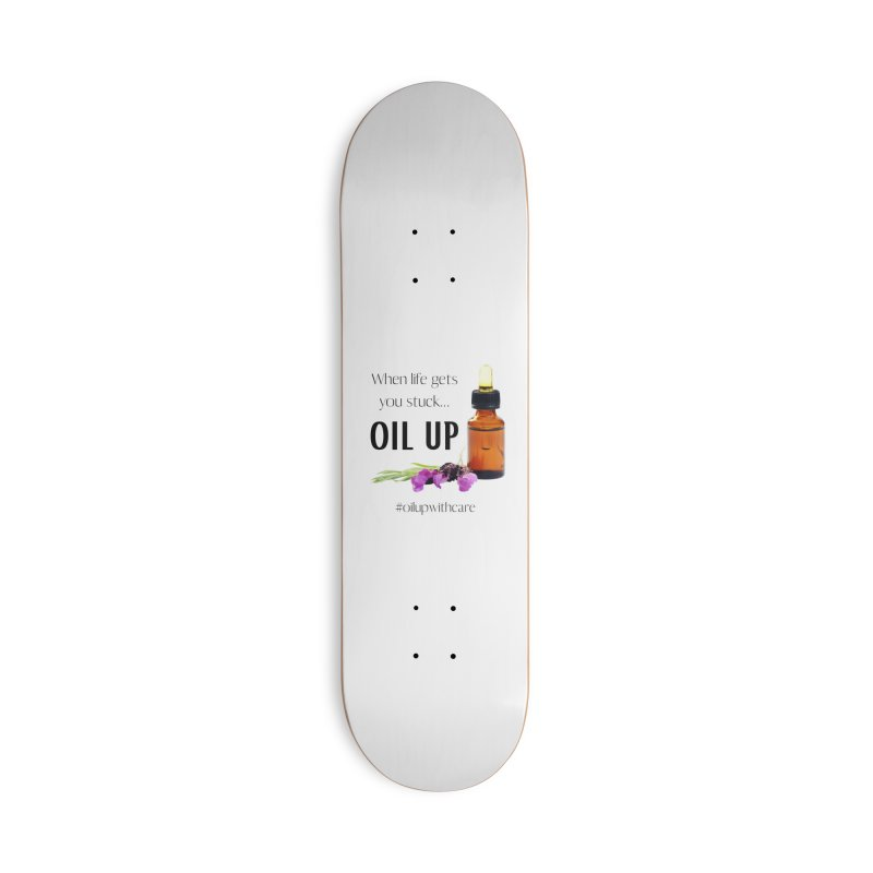 #OilUpWithCare Accessories Skateboard by C.A.R.E. Gear! by C.A.R.E. Holistic Center