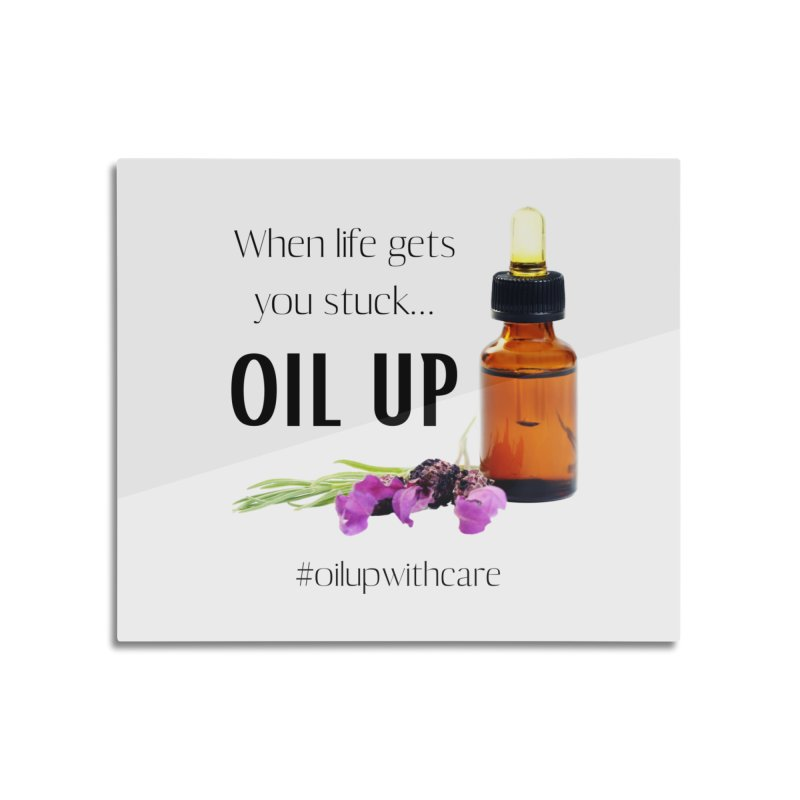 #OilUpWithCare Home Mounted Acrylic Print by C.A.R.E. Gear! by C.A.R.E. Holistic Center