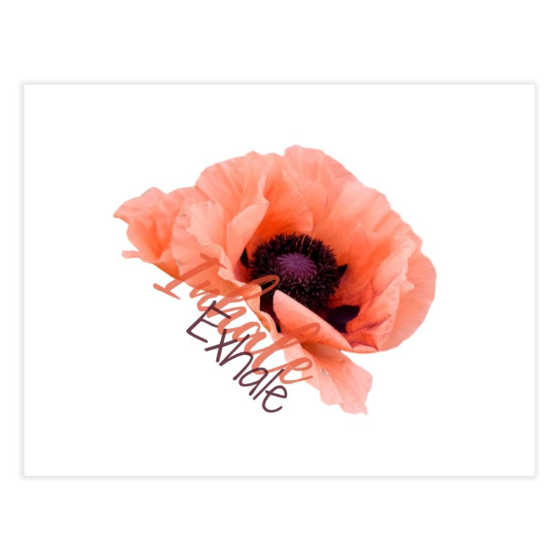 Inhale. Exhale. Poppie Home Fine Art Print by C.A.R.E. Gear! by C.A.R.E. Holistic Center