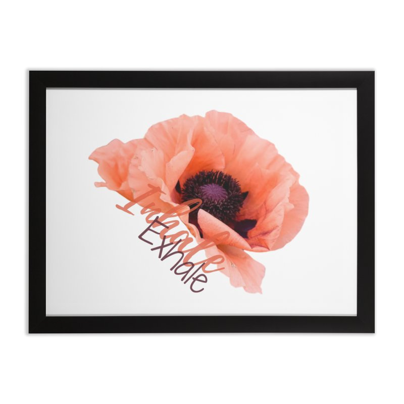 Inhale. Exhale. Poppie Home Framed Fine Art Print by C.A.R.E. Gear! by C.A.R.E. Holistic Center