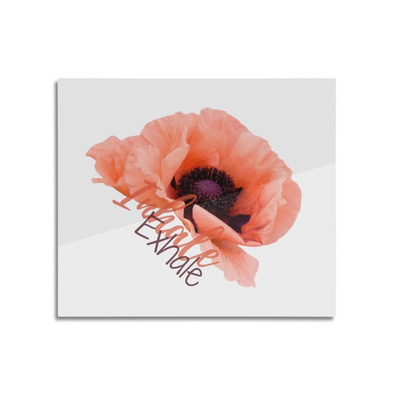 Inhale. Exhale. Poppie Home Mounted Acrylic Print by C.A.R.E. Gear! by C.A.R.E. Holistic Center