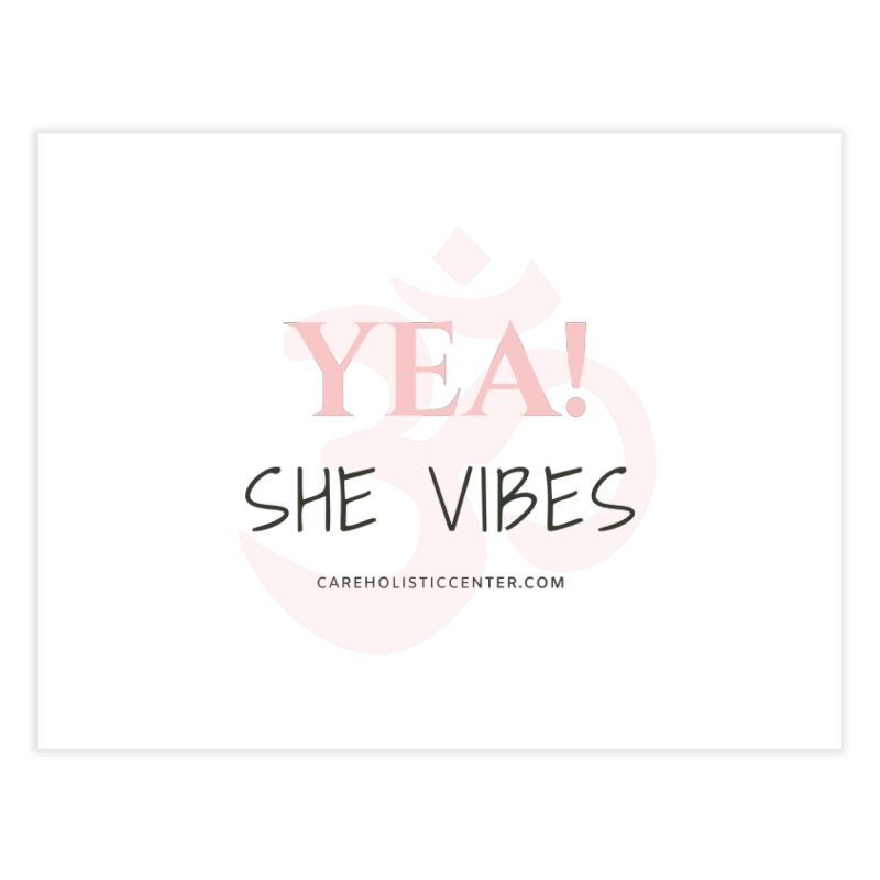 YEA! She Vibes Official Gear Home Fine Art Print by C.A.R.E. Gear! by C.A.R.E. Holistic Center