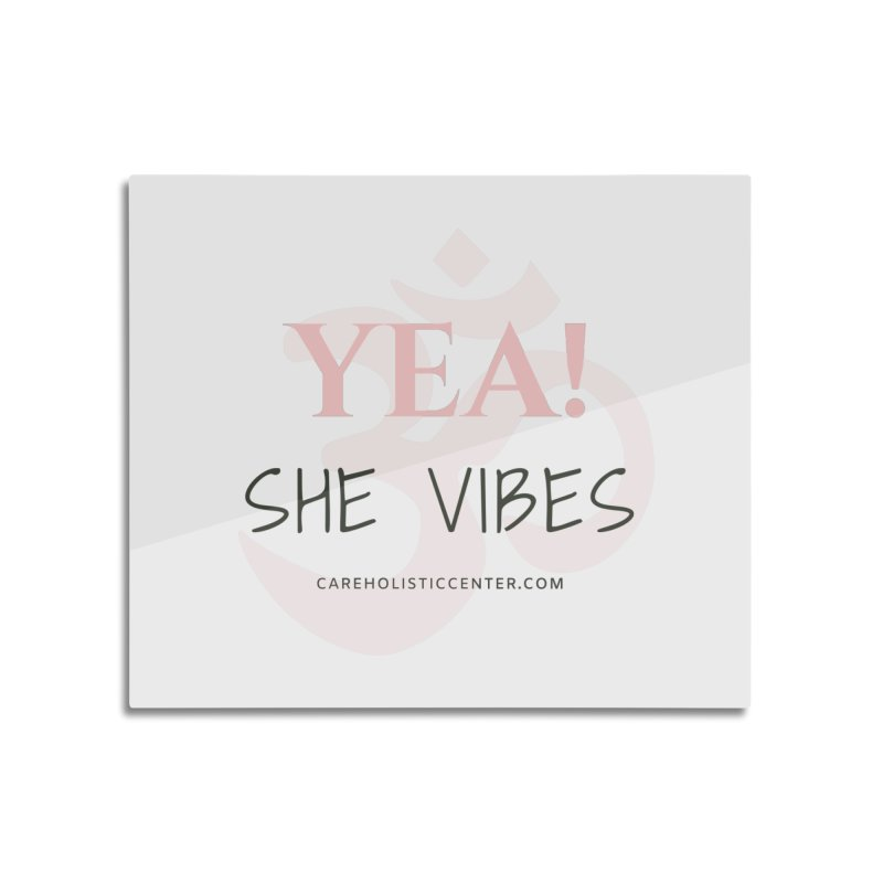 YEA! She Vibes Official Gear Home Mounted Acrylic Print by C.A.R.E. Gear! by C.A.R.E. Holistic Center