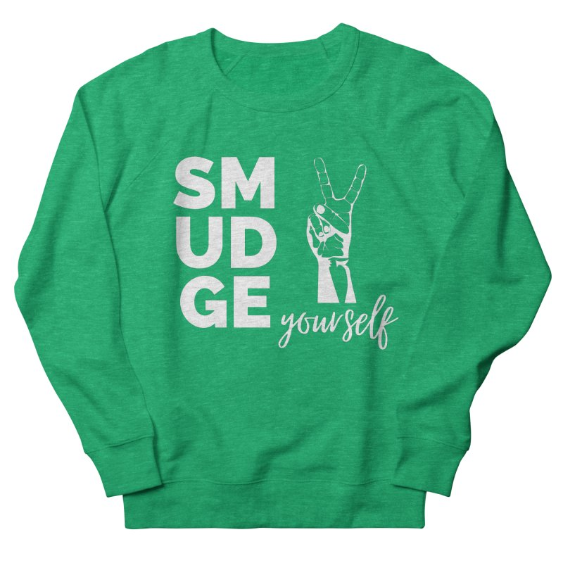Smudge Yourself Women's Sweatshirt by C.A.R.E. Gear! by C.A.R.E. Holistic Center