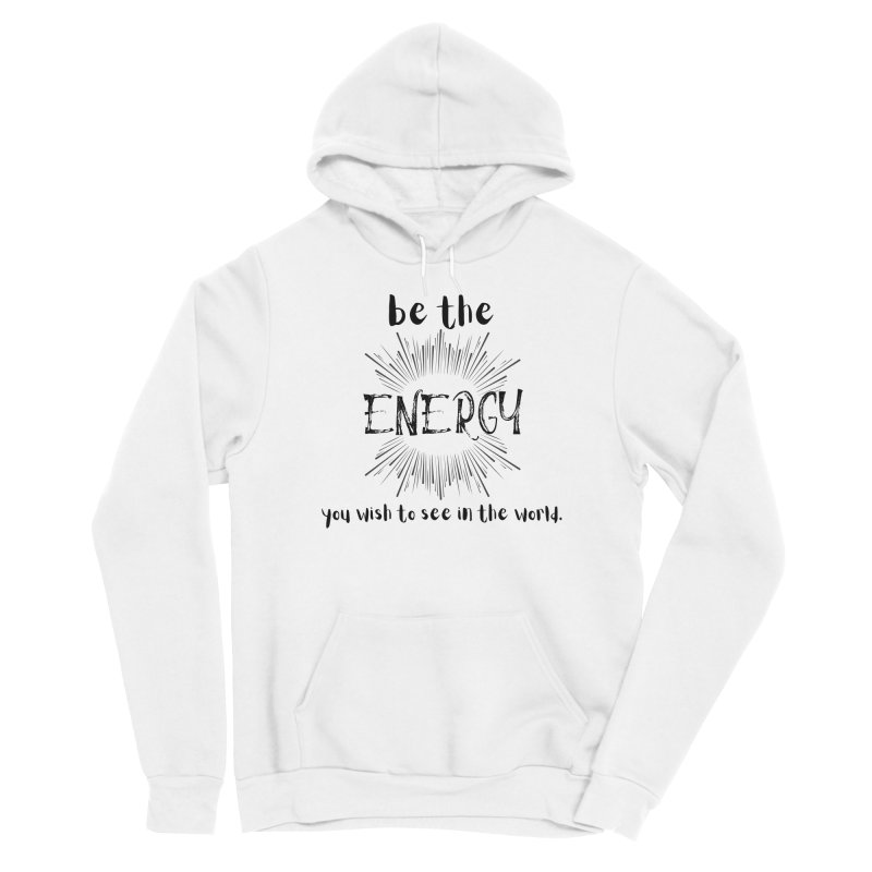 Be The Energy Women's Pullover Hoody by C.A.R.E. Gear! by C.A.R.E. Holistic Center