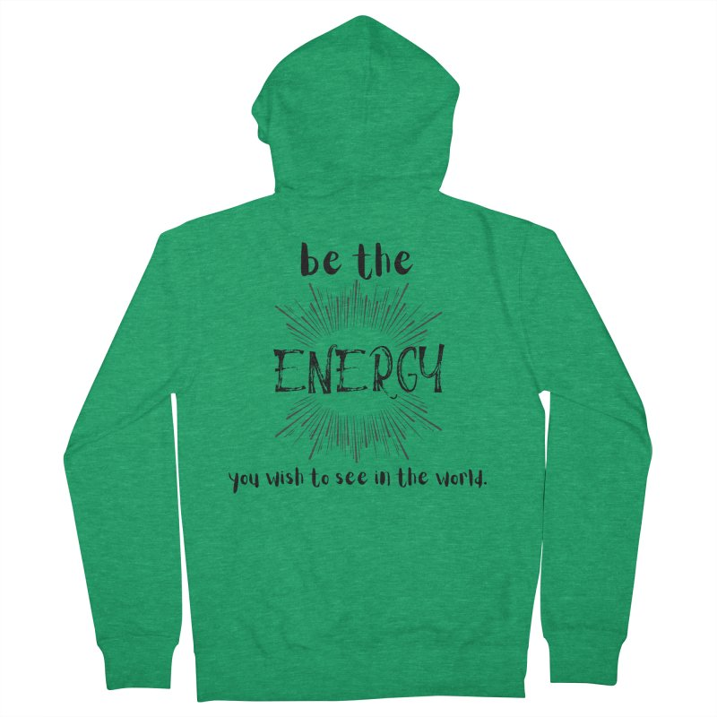 Be The Energy Women's Zip-Up Hoody by C.A.R.E. Gear! by C.A.R.E. Holistic Center